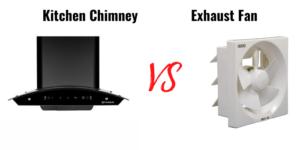 Kitchen Chimney vs Exhaust Fan