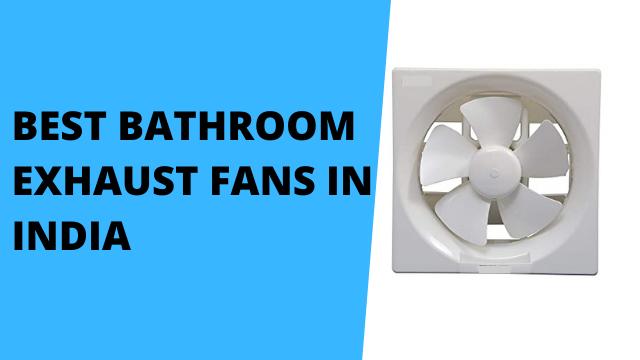 Best Bathroom Exhaust Fans in India