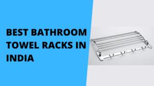 Best Bathroom Towel Racks in India