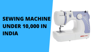 Best Sewing Machine Under 10,000 rupees in India